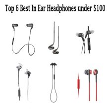 Top 6 Best In Ear Headphones under $100
