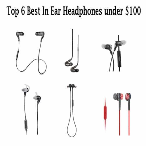Top 6 Best In Ear Headphones under $100