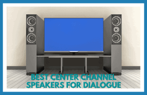 Best Center Channel Speakers for Dialogue